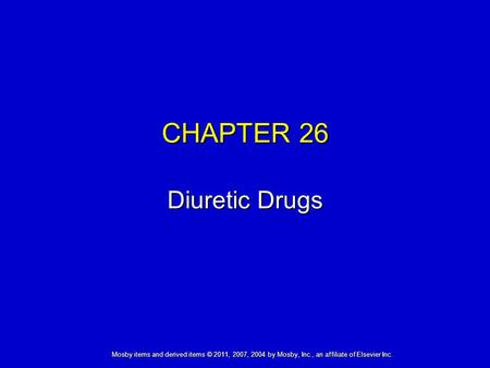 Mosby items and derived items © 2011, 2007, 2004 by Mosby, Inc., an affiliate of Elsevier Inc. CHAPTER 26 Diuretic Drugs.