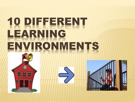 10 Different Learning Environments
