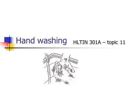 Hand washing HLTIN 301A – topic 11. What are the goals of hand washing? Remove micro-organisms and dirt Inhibit growth and reproduction of harmful micro-organisms.