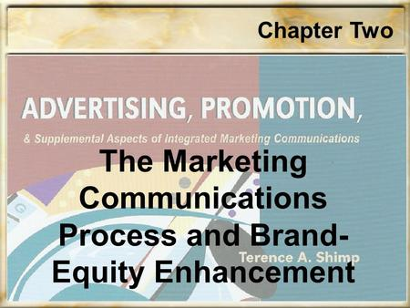 Chapter Two The Marketing Communications Process and Brand- Equity Enhancement.