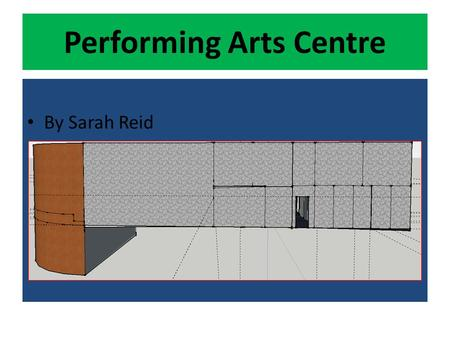 Performing Arts Centre By Sarah Reid. Research In my research I looked at lots of picture of top Performing Art Centre's to see what attributes were needed.
