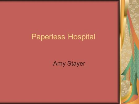 Paperless Hospital Amy Stayer. Objectives Describe Paperless Hospital Describe hardware/software Assess nursing implications Examine related legal/ethical.