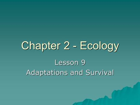 Chapter 2 - Ecology Lesson 9 Adaptations and Survival.