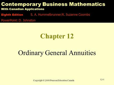 Copyright © 2008 Pearson Education Canada 12-1 Chapter 12 Ordinary General Annuities Contemporary Business Mathematics With Canadian Applications Eighth.