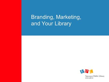 Branding, Marketing, and Your Library. The Big Question: So, what's with all this branding stuff, anyway?
