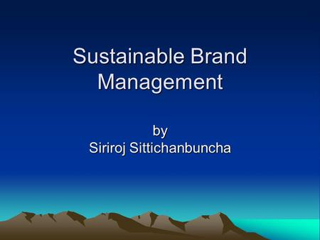 Sustainable Brand Management by Siriroj Sittichanbuncha.