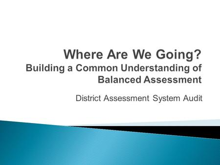 District Assessment System Audit.  Inform instructional and programmatic decisions  Encourage students to try to learn.