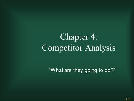 "Ch2-1 Chapter 4: Competitor Analysis ""What are they going to do?"""