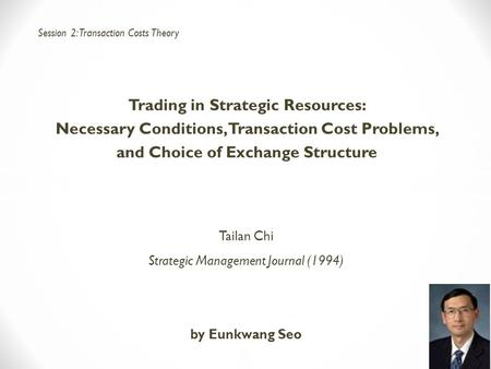 Trading in Strategic Resources: Necessary Conditions, Transaction Cost Problems, and Choice of Exchange Structure Tailan Chi Strategic Management Journal.