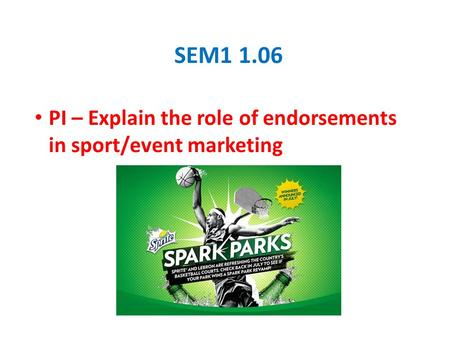 SEM1 1.06 PI – Explain the role of endorsements in sport/event marketing.