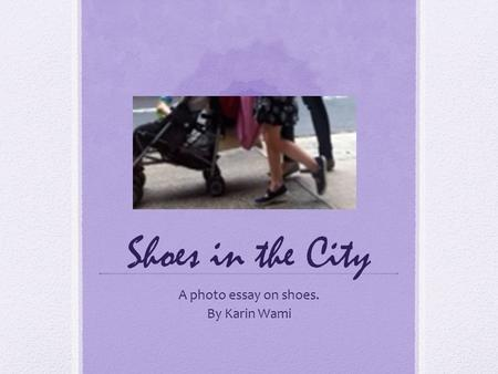 Shoes in the City A photo essay on shoes. By Karin Wami.