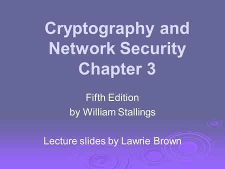 Cryptography and Network Security Chapter 3 Fifth Edition by William Stallings Lecture slides by Lawrie Brown.