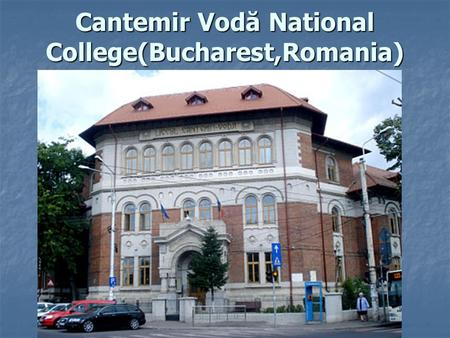 Cantemir Vodă National College(Bucharest,Romania).