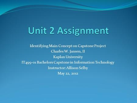 Identifying Main Concept on Capstone Project Charles W. Jansen, II Kaplan University IT499-01 Bachelors Capstone in Information Technology Instructor:
