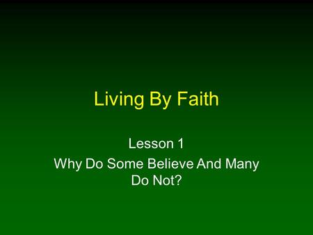 Living By Faith Lesson 1 Why Do Some Believe And Many Do Not?