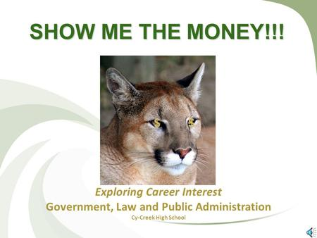 SHOW ME THE MONEY!!! Exploring Career Interest Government, Law and Public Administration Cy-Creek High School $$