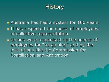 History  Australia has had a system for 100 years  It has respected the choice of employees of collective representation  Unions were recognised as.