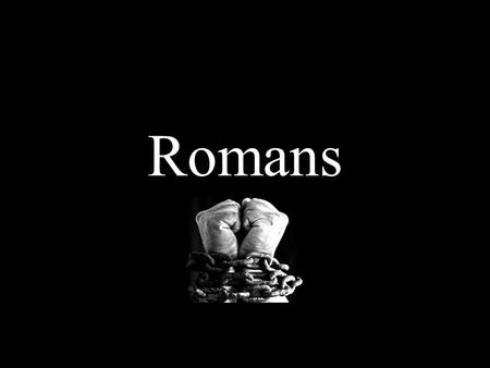 Romans. Outline II. Theme: The Gospel Contains God's Power for Deliverance - 1:16-17 III. Body: Spiritual Deliverance Arises from the Righteousness God.