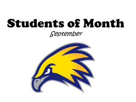 Students of Month September. Kindergarten Aldo Olvera – Hermandez, Ethan Brenner – McClanahan, Aaron Maina – Wirstrom, Emily Flores – Freeman, Thomas.
