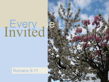 Everyone Invited Romans 9-11. Romans 9:19-10:4 One Way.