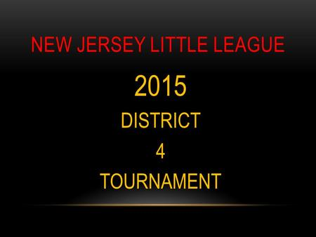 NEW JERSEY LITTLE LEAGUE 2015DISTRICT4TOURNAMENT.