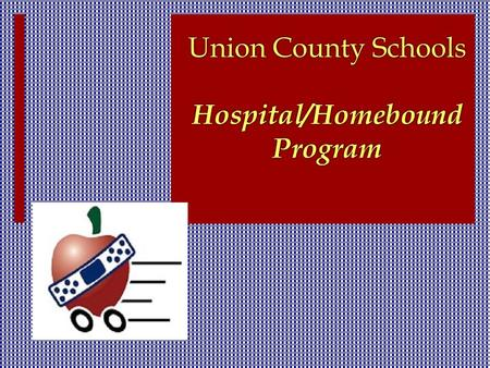 Union County Schools Hospital/Homebound Program. Union County Schools provides Hospital/Homebound services for students grades K- 12. General Guidelines.