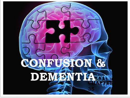 CONFUSION & DEMENTIA CHAPTER 35. COGNITION Some changes in the brain and nervous system occur normally with aging. Some diseases also affect the brain.