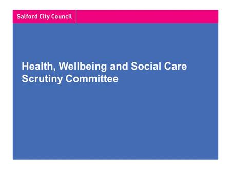 Health, Wellbeing and Social Care Scrutiny Committee.