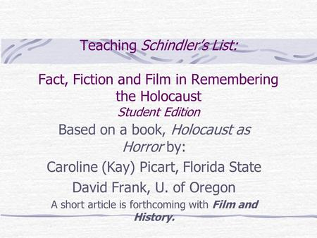 Teaching Schindler's List: Fact, Fiction and Film in Remembering the Holocaust Student Edition Based on a book, Holocaust as Horror by: Caroline (Kay)