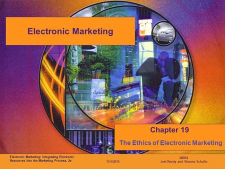 Electronic Marketing: Integrating Electronic Resources into the Marketing Process, 2e 11/5/2015  2004 Joel Reedy and Shauna Schullo Electronic Marketing.