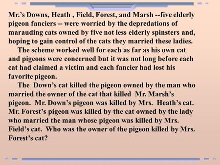 Mr.'s Downs, Heath, Field, Forest, and Marsh --five elderly pigeon fanciers -- were worried by the depredations of marauding cats owned by five not less.