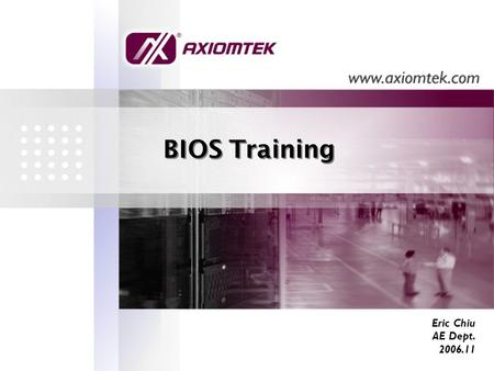 BIOS Training Eric Chiu AE Dept. 2006.11. What is BIOS ? Pronounced bye-ose, an acronym for Basic Input/Output System. The BIOS is built-in software.