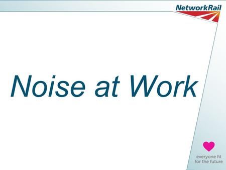 Noise at Work. What We'll Cover Today How noise can affect you How would you know if your hearing was getting worse? Protecting your hearing at work and.