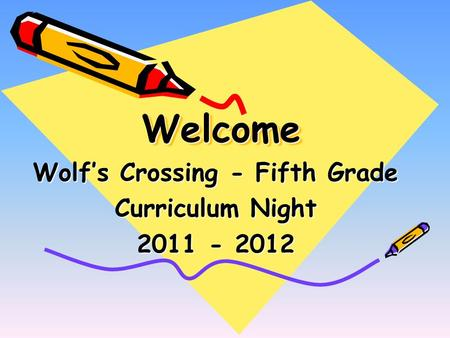 WelcomeWelcome Wolf's Crossing - Fifth Grade Curriculum Night 2011 - 2012.
