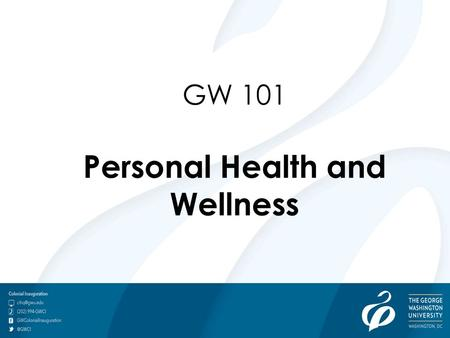 GW 101 Personal Health and Wellness. Marvin Center Ground Level Tel: (202) 994-6827 Fax: (202) 973-1572  Colonial Health Center.