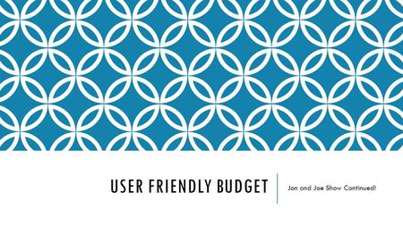USER FRIENDLY BUDGET Jon and Joe Show Continued!.