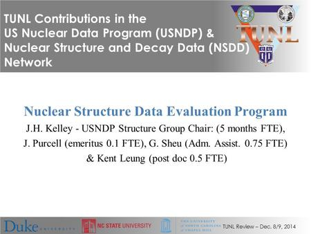 TUNL Review – Dec. 8/9, 2014 TUNL Contributions in the US Nuclear Data Program (USNDP) & Nuclear Structure and Decay Data (NSDD) Network Nuclear Structure.