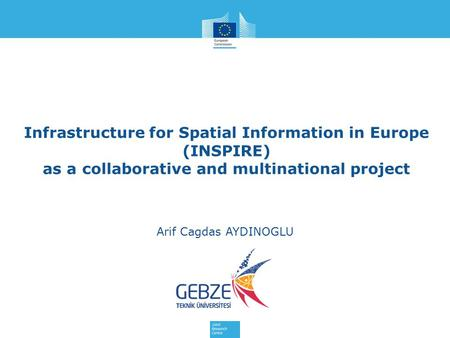 Infrastructure for Spatial Information in Europe (INSPIRE) as a collaborative and multinational project Arif Cagdas AYDINOGLU.