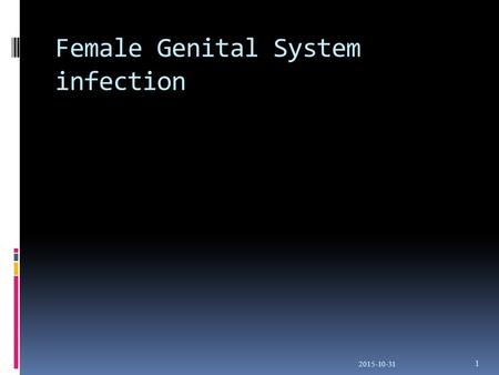Female Genital System infection 2015-10-31 1. Vulva Inherent resistance to infection Fungicidal Proper apposition of introitus by of labia Vagina Close.