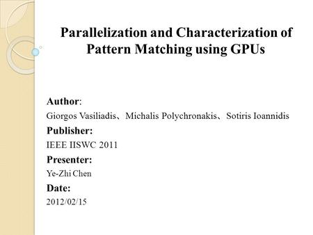 Parallelization and Characterization of Pattern Matching using GPUs Author: Giorgos Vasiliadis 、 Michalis Polychronakis 、 Sotiris Ioannidis Publisher: