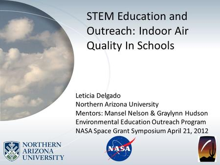 STEM Education and Outreach: Indoor Air Quality In Schools Leticia Delgado Northern Arizona University Mentors: Mansel Nelson & Graylynn Hudson Environmental.