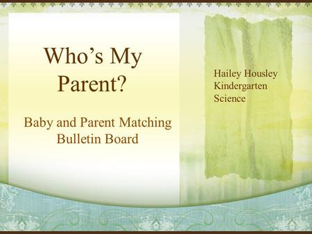 Baby and Parent Matching Bulletin Board Hailey Housley Kindergarten Science Who's My Parent?
