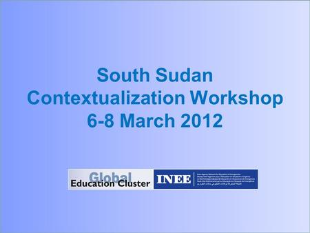 South Sudan Contextualization Workshop 6-8 March 2012.