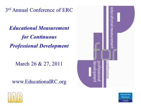 3 rd Annual Conference of ERC Educational Measurement for Continuous Professional Development March 26 & 27, 2011 www.EducationalRC.org.