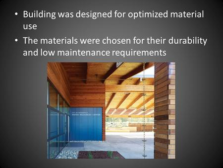 Building was designed for optimized material use The materials were chosen for their durability and low maintenance requirements.