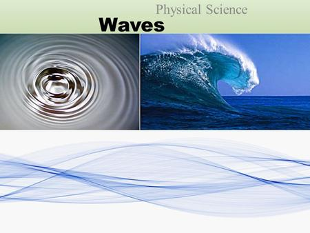 Waves Physical Science. What is a Wave? Movement of energy through a medium by vibrations.