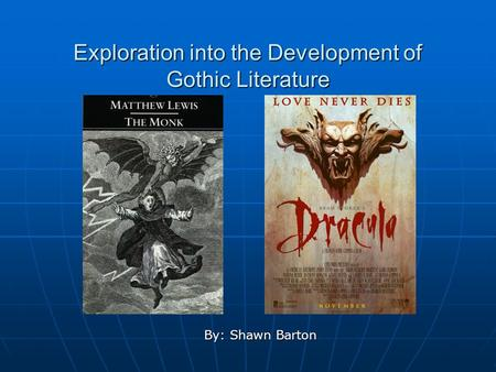Exploration into the Development of Gothic Literature By: Shawn Barton.