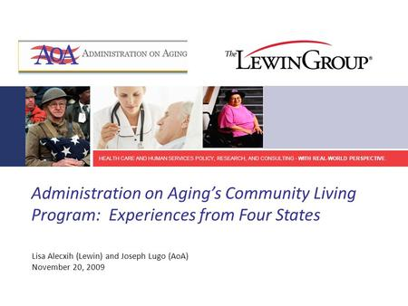 HEALTH CARE AND HUMAN SERVICES POLICY, RESEARCH, AND CONSULTING - WITH REAL-WORLD PERSPECTIVE. Administration on Aging's Community Living Program: Experiences.