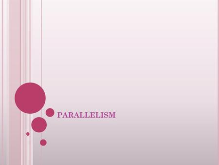 PARALLELISM. Parallelism refers to the use of grammatically equal elements in sentences and paragraphs. Parallelism can be viewed as a matter of balance.