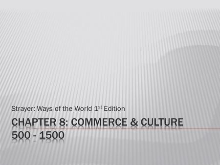 Strayer: Ways of the World 1 st Edition.  Exchange of goods between people of different ecological zones is a major feature of human history  Some societies.
